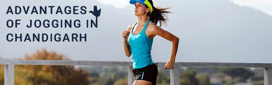 Advantages of Jogging in Chandigarh That You'll Definitely Agree With