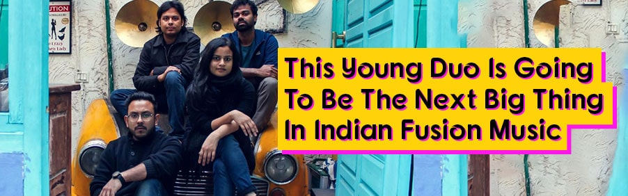 This Young Duo Is Going To Be The Next Big Thing In Indian Fusion Music