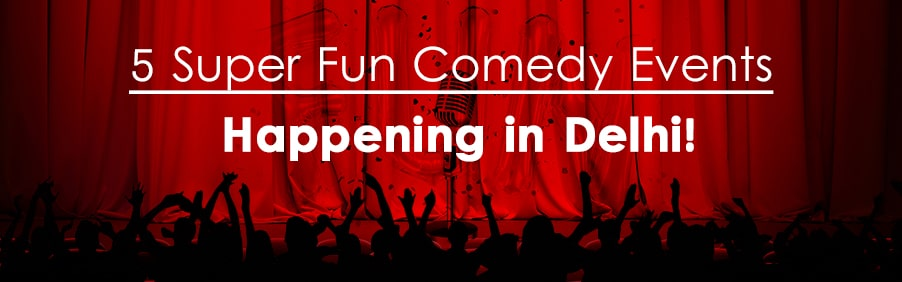 Delhi Let's Laugh – 5 upcoming comedy events in the city you need to go for!