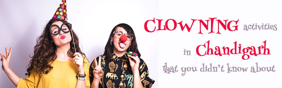 Clowning Activities in Chandigarh That You Did Not Know About