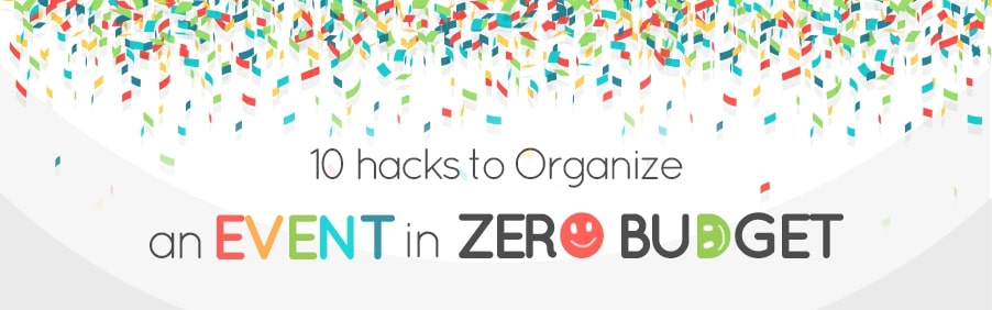 10 Hacks to Organize an Event in ZERO budget