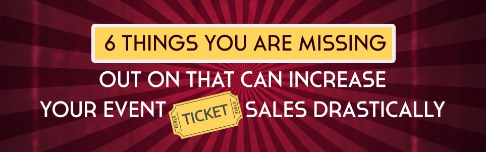 6 Secrets to increase your Event Ticket Sales drastically