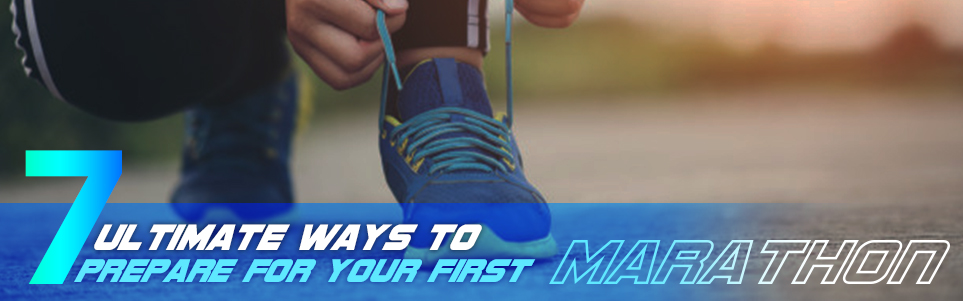 Get Set Go! 7 Ultimate Ways to Prepare for Your First Marathon Run